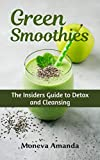 Green Smoothies : The Insider's Guide to Detox and Cleansing