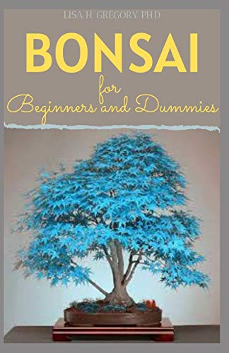 BONSAI FOR BEGINNERS AND DUMMIES: BONSAI SIGNIFICANC: GROWING AND CARING FOR YOUR BONSAI TREE