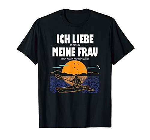 Herren Ich liebe es, wenn meine Frau mich Kajak fahren lässt Kajak T-Shirt