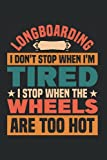 Longboarding I Don't Stop When I'm Tired I Stop When The Wheels...