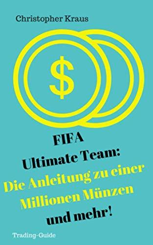 FIFA Ultimate Team: Die Anleitung zu einer Millionen Münzen und mehr!: Wie du dir selbstständig über eine Millionen Münzen erhandeln kannst, ohne ... Ultimate Team: Die Trading-Anleitung, Band 1)