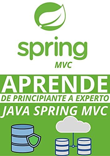 APRENDE JAVA SPRING MVC DE PRINCIPIANTE A EXPERTO : : GUIA COMPLETA CON 10 EJERCICIOS PARA PROBAR LO APRENDIDO (EDICION EN ESPAÑOL)