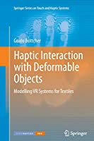 Haptic Interaction with Deformable Objects: Modelling VR Systems for Textiles (Springer Series on Touch and Haptic Systems)
