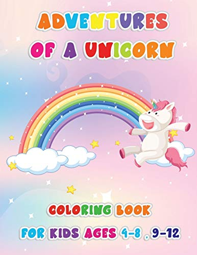 Adventures of a Unicorn: Coloring Book For Kids Ages 4-8 9-12