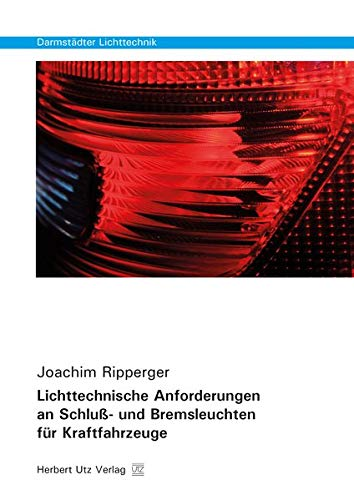 Lichttechnische Anforderungen an Schluß- und Bremsleuchten für Kraftfahrzeuge (Darmstädter Lichttechnik)