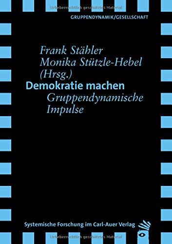 Demokratie machen: Gruppendynamische Impulse (Verlag für systemische Forschung)