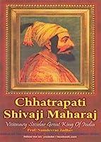 Chhatrapati Shivaji Maharaj - Visionary Secular Great King