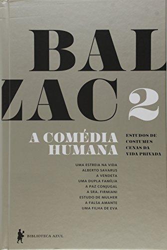 A Comédia Humana - Volume 2 (Uma estreia na vida, Alberto Savarus, A vendeta, Uma dupla família, A paz conjugal, A sra. Firmiani, Estudo de mulher, A falsa amante, Uma filha de Eva)
