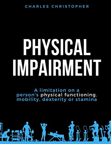 Compare Textbook Prices for Physical Impairment: A limitation on a person's physical functioning, mobility, dexterity or stamina  ISBN 9798708869029 by Christopher, Charles