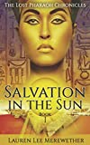 Salvation in the Sun: Book One (The Lost Pharaoh Chronicles) (Volume 1)