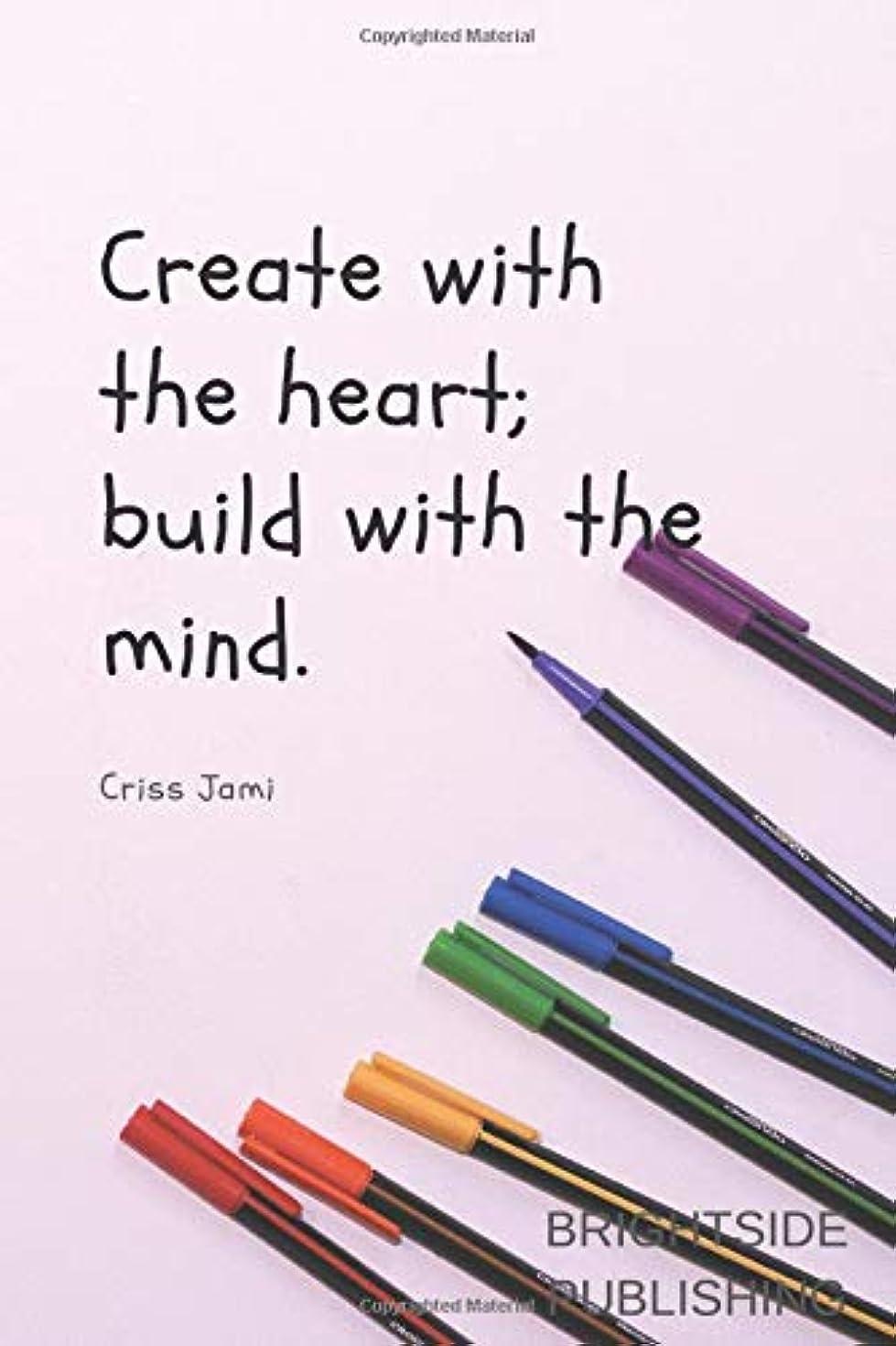メタルライン経由でわがままCreate with the heart; build with the mind: Motivational Notebook, Journal, Diary (110 Pages, Blank, 6 x 9)