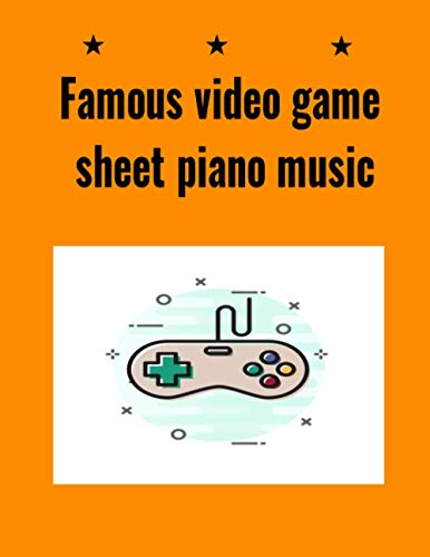 Famous video game sheet piano music: famous music computer game