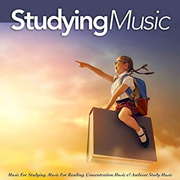 Studying Music: Music For Studying, Music For Reading, Concentration Music & Ambient Study Music