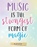 Music Is The Strongest Form of Magic: Playlist Planner Arrange The Music Just How You Like Them Set songs Into Your Favorites Or Ones You Still Need To Listen To Design