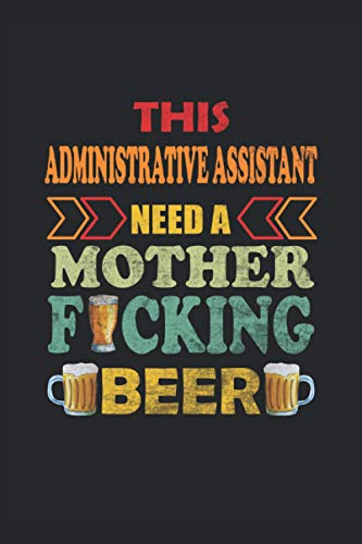 This Administrative Assistant Need A Mother Fucking Beer: Simple Line Notebook or Journal
