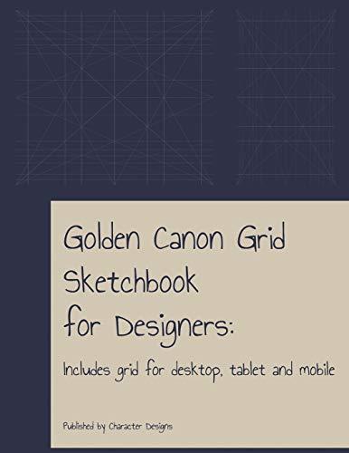 Golden Canon Grid Sketchbook for Designers: Includes Grid for Desktop, Tablet and Mobile