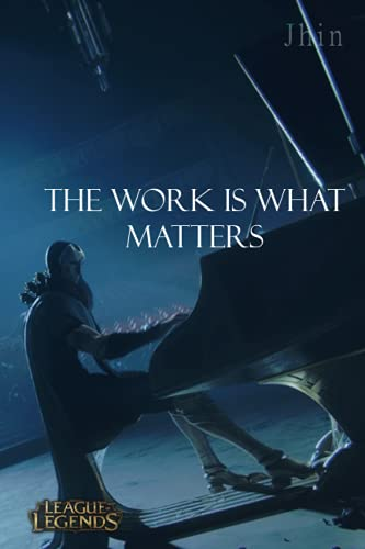 Jhin notebook: The work is what matters