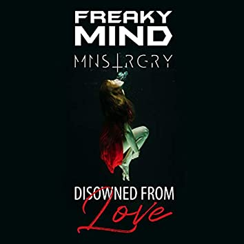 Disowned from Love (feat. Mnstrgry)