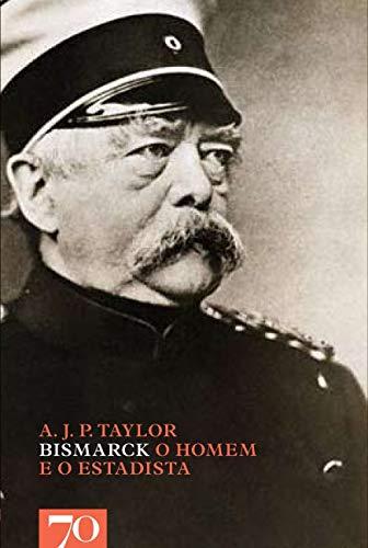 Bismarck: o Homem e o Estadista