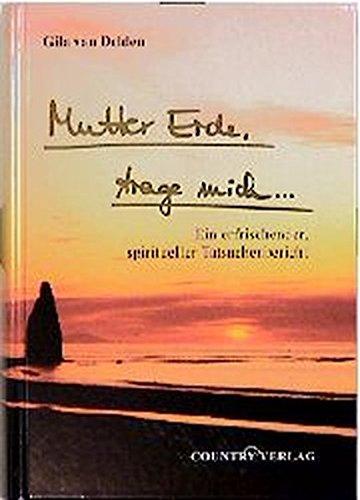 Mutter Erde trage mich...: Ein erfrischender Spiritueller Tatsachenbericht