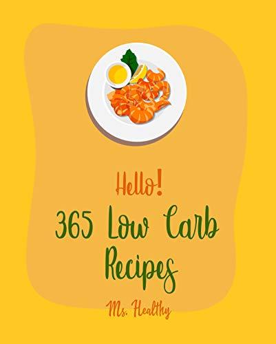 Hello! 365 Low Carb Recipes: Best Low Carb Cookbook Ever For Beginners [Diabetic Bread Recipes, Diabetic Instant Pot Cookbook, Mediterranean Diabetes Cookbook, Low Carb Pasta Cookbook] [Book 1]