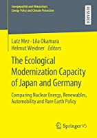 The Ecological Modernization Capacity of Japan and Germany: Comparing Nuclear Energy, Renewables, Automobility and Rare Earth Policy (Energiepolitik und Klimaschutz. Energy Policy and Climate Protection)