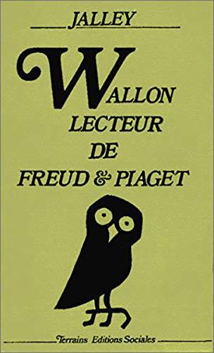 Wallon, lecteur de Freud & Piaget