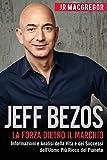 Jeff Bezos: La Forza Dietro il Marchio (Italian Edition) (Edizione Italiana): Informazioni e Analisi sulla Vita e I Successi del Più Ricco Uomo sul ... dell'Uomo Più Ricco del Pianeta: Volume 1