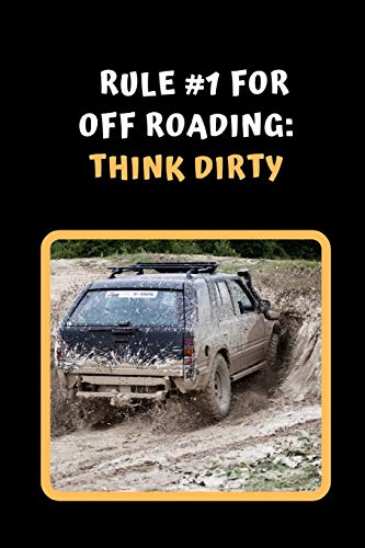 Rule #1 For Off Road Driving: Think Dirty: Themed Novelty Lined Notebook / Journal To Write In Perfect Gift Item (6 x 9 inches)