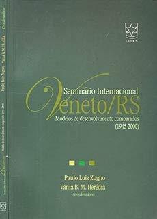 Seminário Internacional Vêneto/RS : modelos de desenvolvimento comparados (1945-2000). -- ( Seminário Internacional Vêneto/RS )