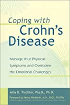 Coping with Crohn's Disease: Manage Your Physical Symptoms and Overcome the Emotional Challenges