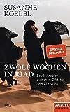 Zwölf Wochen in Riad: Saudi-Arabien zwischen Diktatur und Aufbruch - Ein SPIEGEL-Buch - Mit zahlreichen farbigen Abbildungen - Susanne Koelbl