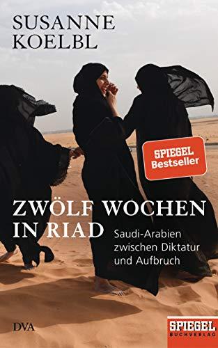 Zwölf Wochen in Riad: Saudi-Arabien zwischen Diktatur und Aufbruch - Ein SPIEGEL-Buch - Mit zahlreichen farbigen Abbildungen