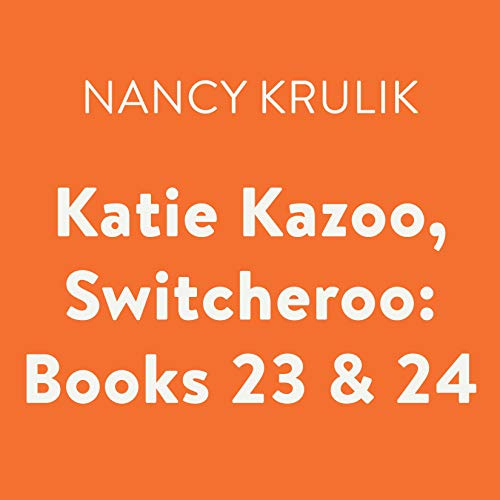 Katie Kazoo, Switcheroo: Books 23 & 24 Audiobook By Nancy Krulik cover art