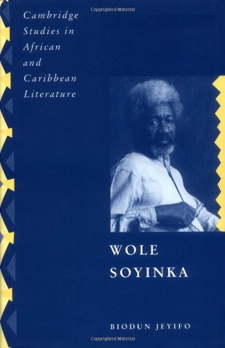 Wole Soyinka: Politics, Poetics, and Postcolonialism (Cambridge Studies in African and Caribbean Literature Book 9) (English Edition)