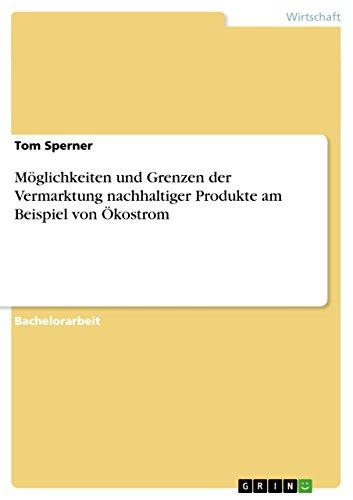Möglichkeiten und Grenzen der Vermarktung nachhaltiger Produkte am Beispiel von Ökostrom