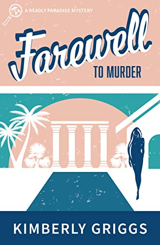 Farewell to Murder: A Deadly Paradise Mystery (The Deadly Paradise Mystery Series Book 2) by [Kimberly  Griggs]
