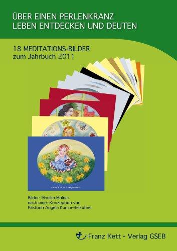 Über einen Perlenkranz Leben Entdecken und Deuten (Meditationsmappe): 18 Meditationsbilder zum Jahrbuch 2011