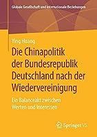 Die Chinapolitik der Bundesrepublik Deutschland nach der Wiedervereinigung: Ein Balanceakt zwischen Werten und Interessen (Globale Gesellschaft und internationale Beziehungen)