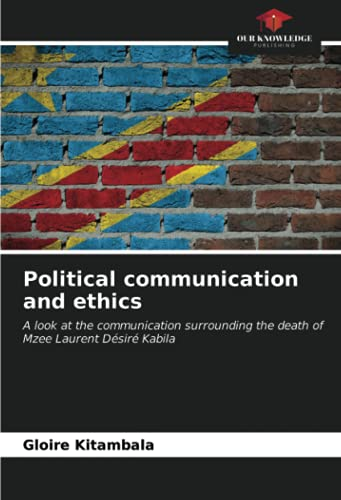 Political communication and ethics: A look at the communication surrounding the death of Mzee Laurent Désiré Kabila