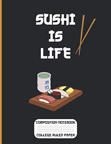 """Sushi is Life Composition Notebook College Ruled Paper: 8.5"""" x 11"""" 