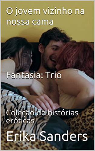 O jovem vizinho na nossa cama (Fantasia: Trio): Coleção de histórias eróticas (Portuguese Edition)