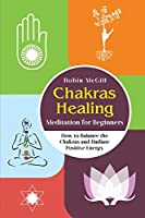 Chakras Healing Meditation for Beginners: How to Balance the Chakras and Radiate Positive Energy