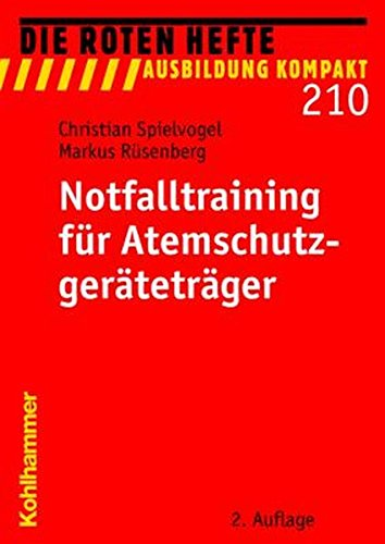Notfalltraining für Atemschutzgeräteträger (Die Roten Hefte /Ausbildung kompakt)