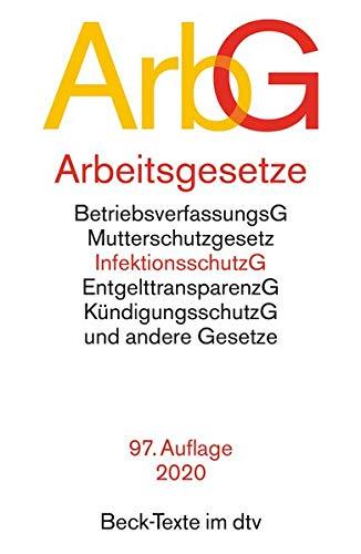 Arbeitsgesetze ArbG: mit den wichtigsten Bestimmungen zum Arbeitsverhältnis, Kündigungsrecht, Arbeitsschutzrecht, Berufsbildungsrecht, Tarifrecht, ... und Verfahrensrecht (Beck-Texte im dtv)