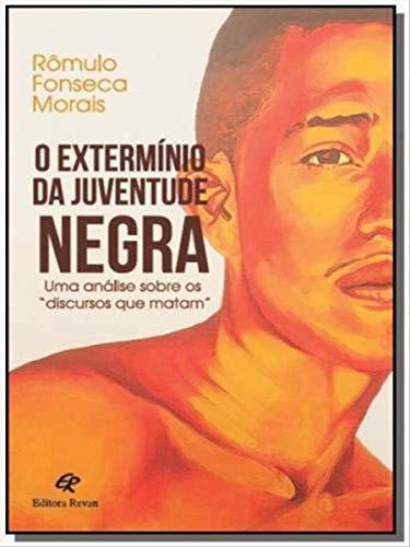 """O Extermínio da Juventude Negra: uma Análise Sobre os """"discursos que Matam"""""""
