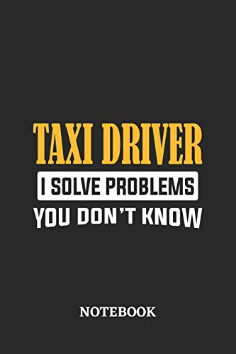 Taxi Driver I Solve Problems You Don't Know Notebook: 6x9 inches - 110 dotgrid pages • Greatest Passionate Office Job Journal Utility • Gift, Present Idea