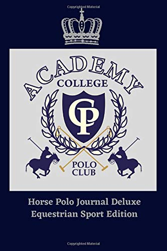 Horse Polo Journal Deluxe! High Quality Equestrian Sport Collection: Upscale Horse Polo Club Sporty Logo, Stylish Polo Academy Equine Cover, Deluxe ... & Polo Lovers, Men Women Teens Girls Boys