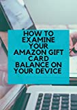 How to examine your amazon Gift Card balance on your device : A simple and concise guide on how to examine your amazon Gift Card balance on your device with clear screenshots