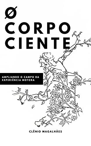 O Corpo Ciente: Ampliando o campo da experiência motora (Portuguese Edition)